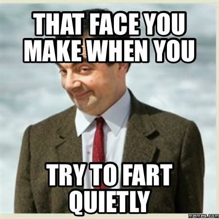That face you make when you try to fart Memes