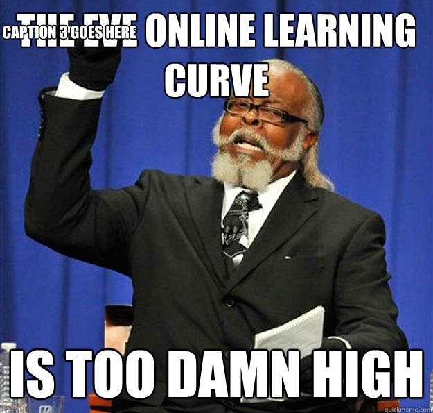 The eve online learning curve is too Online Meme