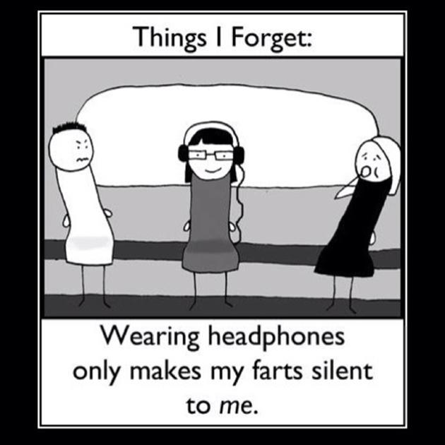 Things i forget wearning headphones only makes my farts silent Fart Meme