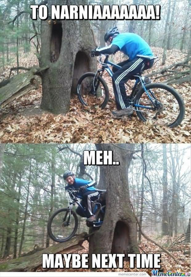 To Narniaaaaaaa meh maybe next time Bike Meme