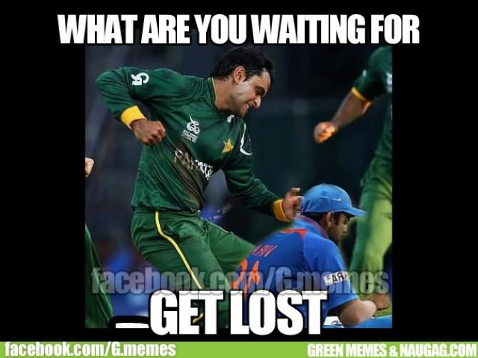 What are you waiting for get lost Cricket Memes