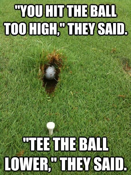 You hit the ball too high they Golf Meme