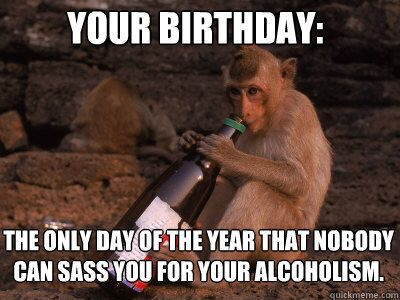 Your birthday the only day of the year that Monkey Meme