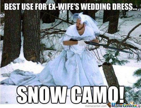 best use for ex wife's wedding dress snow camo Dress Meme