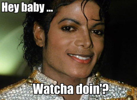 hey baby watcha doin Michael Jackson Meme