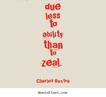 Ability Quotes Due less to ability than to zeal