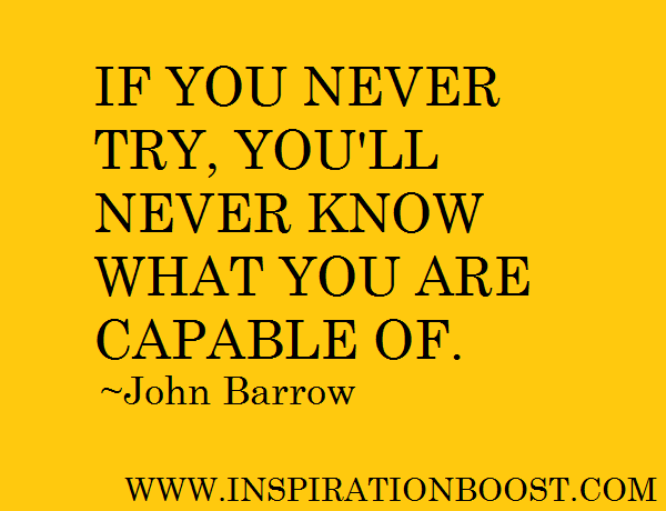 Ability Quotes If you never try you'll never know what you are