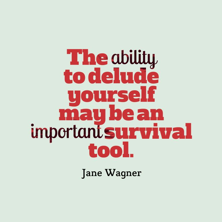 Ability Quotes the ability to delude Yourself may be an important survival tool
