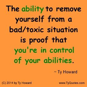Ability Quotes the ability to remove yourself from a bad toxic