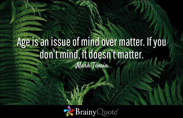 Age Quotes age is an issue of mind over matter