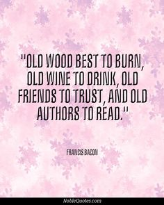 Age Quotes old wood best to burn old wine to drink you friends to