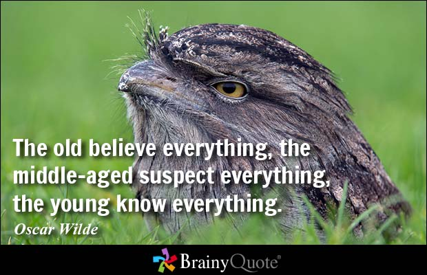 Age Quotes the old believe everything the middle aged suspect everything`