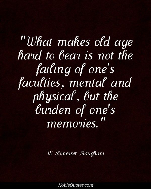 Age Quotes what makes old age hand to bean is not the failing of ones faculties mental and physical but he