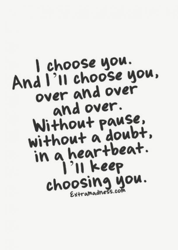 Best love Quotes i choose you and ill choose you