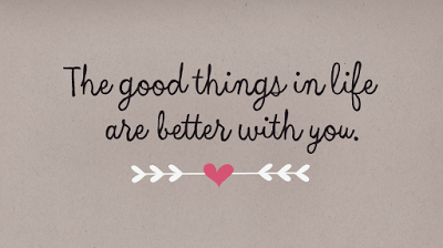 Best love Quotes the good things in life are better with you