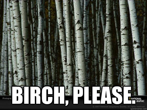 Bitch please Tree Memes