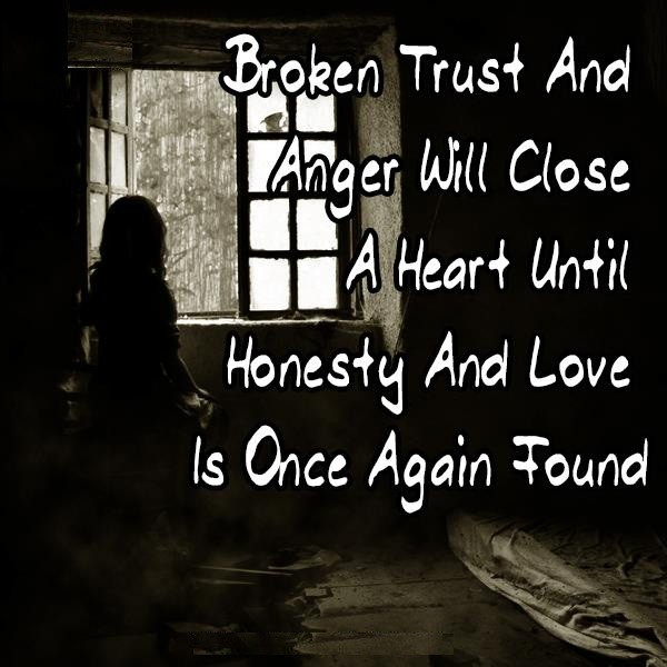 Broken Trust Quotes Broken trust and anger will close a heart until honesty
