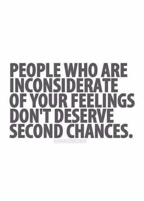 Broken Trust Quotes People who are inconsiderate of your feelings don't deserve second chances