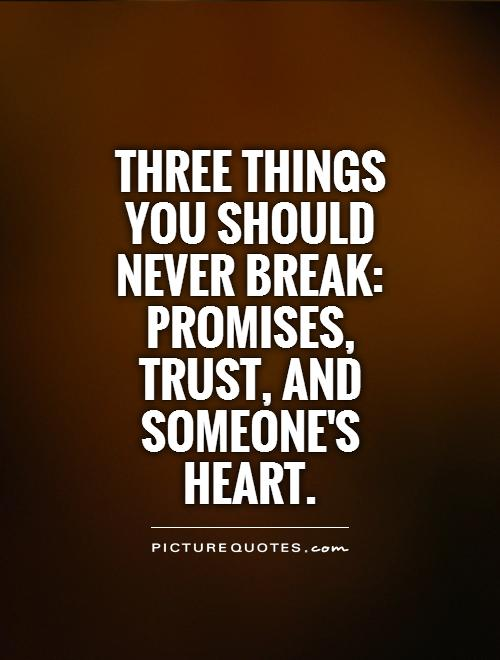 Broken Trust Quotes Three things you should never break promises