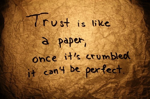Broken Trust Quotes Trust is like a paper once it's crumbled