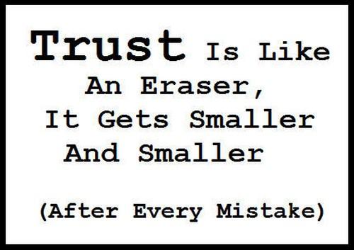 Broken Trust Quotes Trust is like an eraser it gets smaller