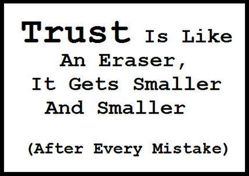 Broken Trust Quotes Trust is like an eraser it gets smaller