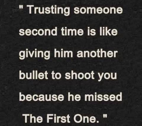 Broken Trust Quotes Trusting someone second time is like giving him another