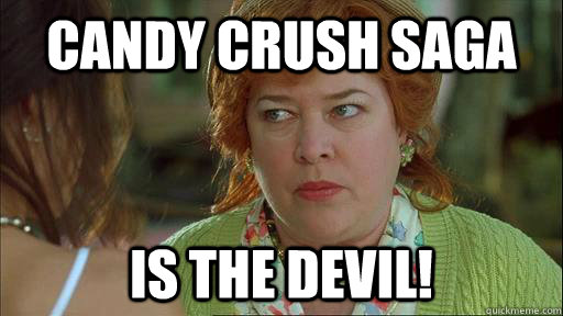 Candy crush saga is the devil Van Memes