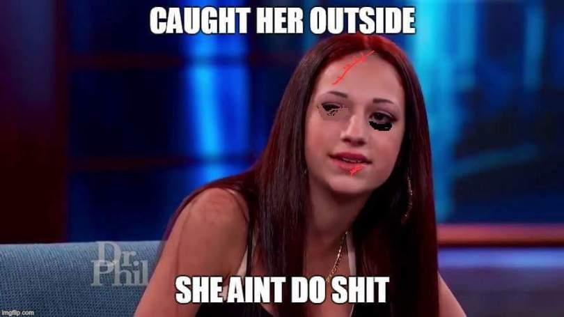 Caught her outside she aint do shit Cash Me Outside Meme