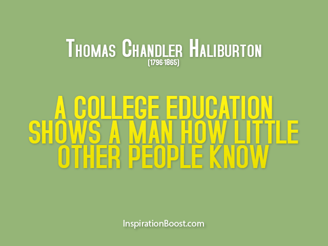 College Quotes A college education shows a man how