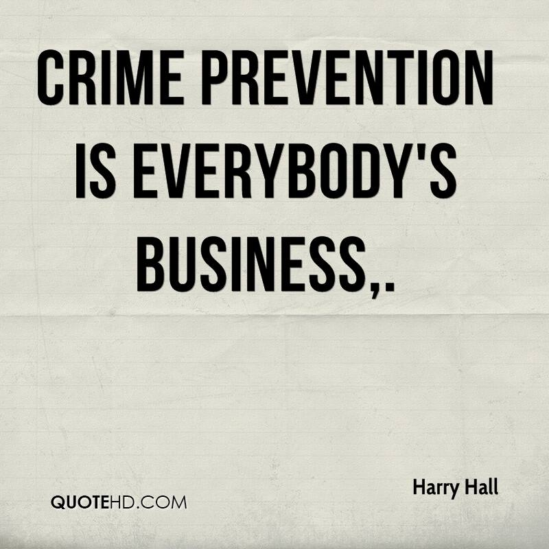 Criminal Quotes Crime prevention is everybody's business