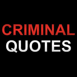 Criminal Quotes Criminal quotes