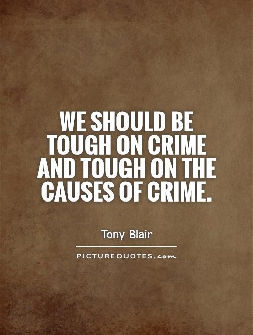 Criminal Quotes We should be tough on crime and tough on the causes of crime