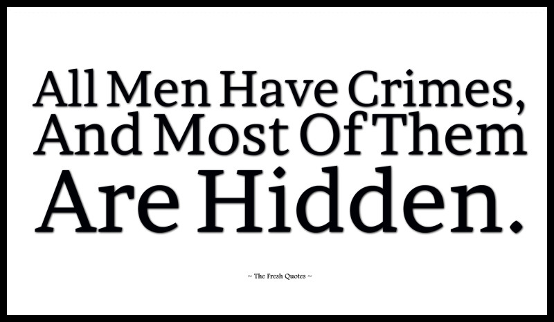 Criminal Quotes all men have crimes and most of them are hidden
