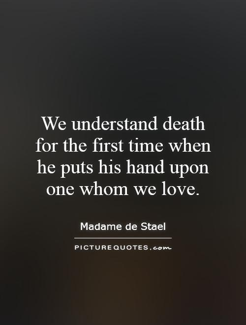 Death Quotes We understand death for the first time when he puts his hand upon
