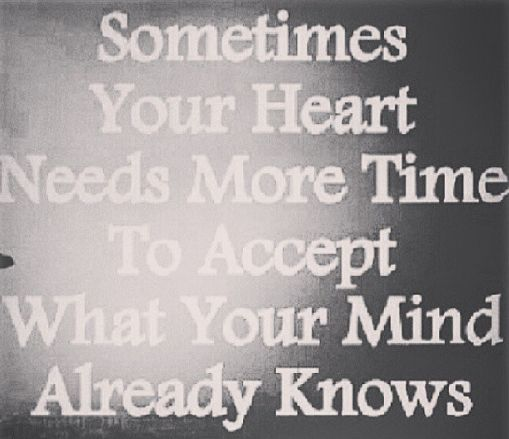 Death Quotes sometimes your heart needs more time to accept what your mind already knows