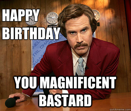 Donald Trump Birthday Meme Happy birthday you magnificent bastard