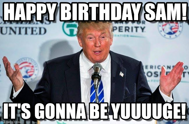 Donald Trump Birthday Meme happy birthday sam it's gonna be yuuuuuge