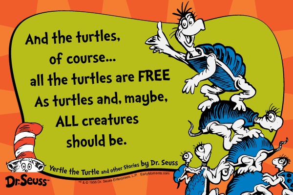 Dr Seuss Quotes and the turtles of course all the turtles are free as