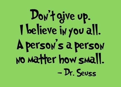 Dr Seuss Quotes don't give up i believe in you all a person's