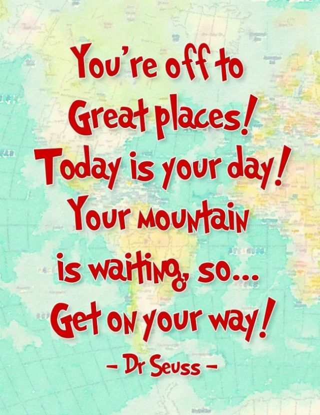 Dr Seuss Quotes you're off to great places today is your