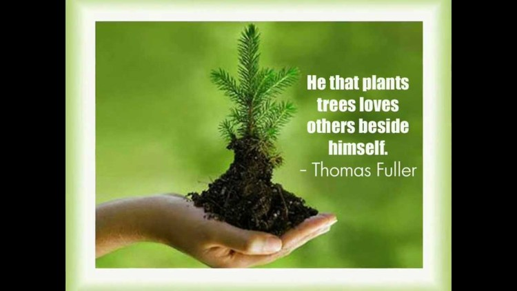 Earth Day Quotes he that plants trees loves others beside himself