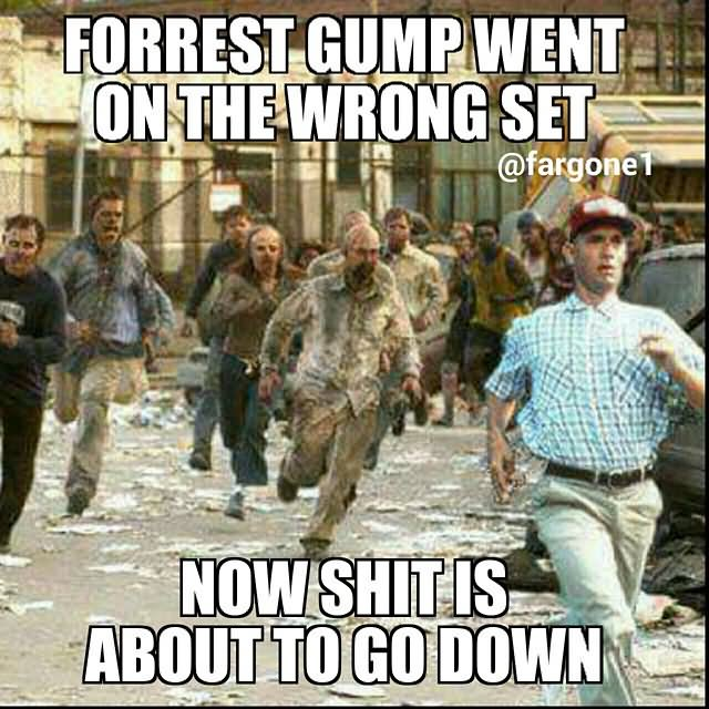 Forrest gump went on the wrong set now shit is about to go down Shit Meme