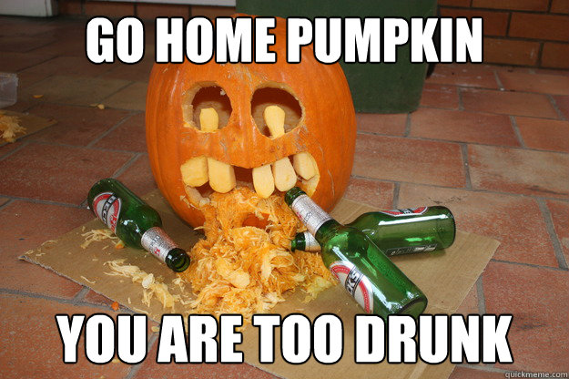 Go home pumpkin you are too drunk Surfing Meme