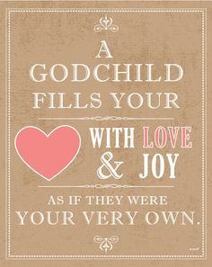 Godmother Quotes a god child fills your love with love joy