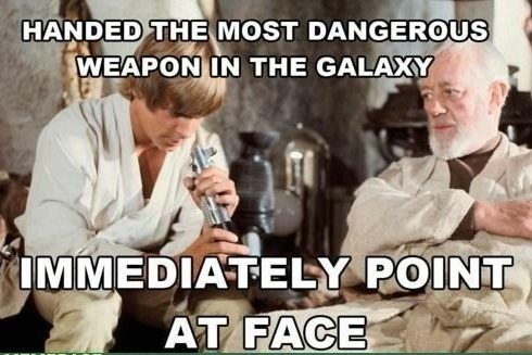 Handed the most dangerous weapon in the galaxy Star War Meme
