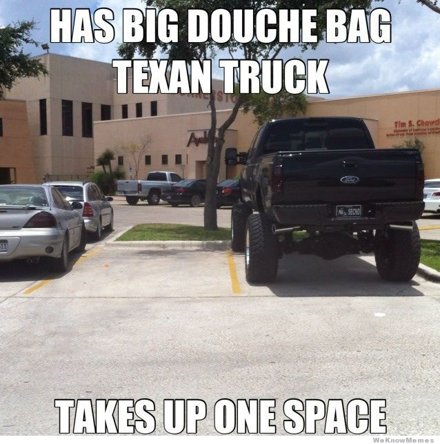 Has big douche bag takes up one space Truck Memes