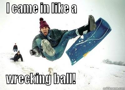 I came in like a wercking ball Sled Meme