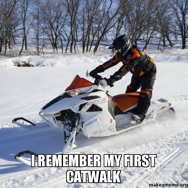 I remember my first catwalk Sled Meme