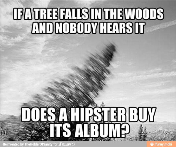 If a tree falls in the woods and nobody hears it does a hipster Tree Memes